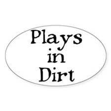 PLAYS IN DIRT Oval Decal