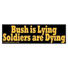 Bush Lying Soldiers Dying Bumper Sticker