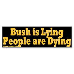 Bush Lying People Dying Bumper Sticker
