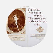 For He Lives Twice - Alexander Pope Round Ornament
