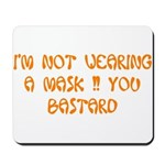 not wearing a mask! Mousepad
