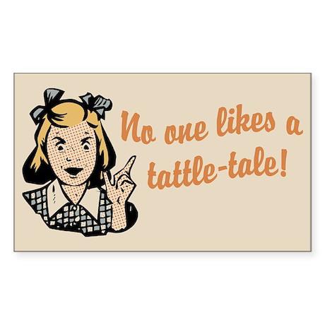 No One Likes A Tattle Tale Sticker (Rectangle)