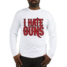 I hate guns Long Sleeve T-Shirt