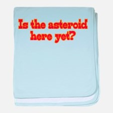 Is the asteroid here yet? baby blanket