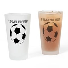 Soccer I Play To Win Drinking Glass