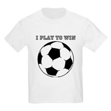 Soccer I Play To Win T-Shirt