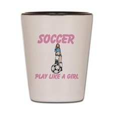 Soccer Play Like A Girl Shot Glass