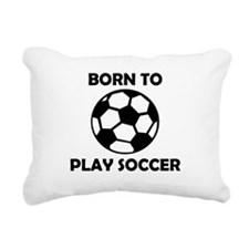 Born To Play Soccer Rectangular Canvas Pillow