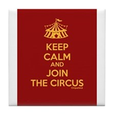 Keep Calm And Join the Circus Tile Coaster