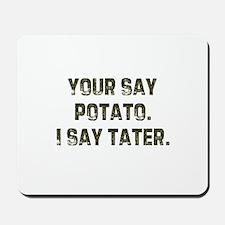 Your say potato. I say tater. Mousepad