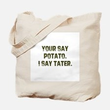 Your say potato. I say tater. Tote Bag