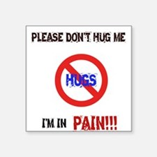 Please don't hug me, I'm in pain! Square Sticker 3