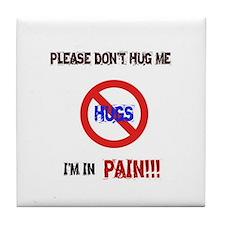 Please don't hug me, I'm in pain! Tile Coaster