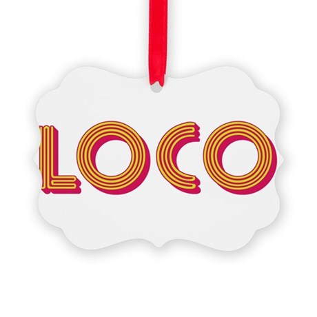 They call me loco Picture Ornament