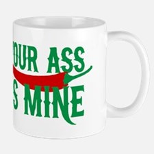 Your ass is mine Mug