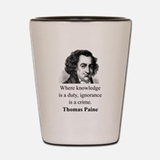 Where Knowledge Is A Duty - Thomas Paine Shot Glas