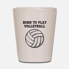 Born To Play Volleyball Shot Glass