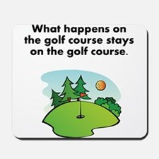 Stays On The Golf Course Mousepad