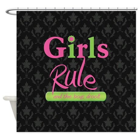 Girls Rule and the boys drool! Shower Curtain