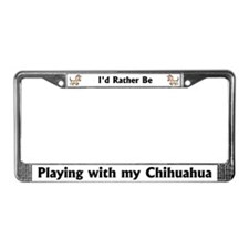 I'd rather be with chihuahua License Plate Frame