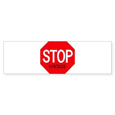 Stop Sincere Bumper Sticker
