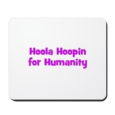 Hoola Hoopin for Humanity Mousepad
