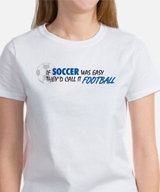 Soccer Was Easy Tee