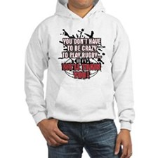 Rugby Dont Have To Be Crazy Hoodie