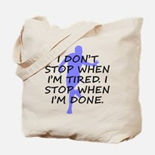 I Stop When Im Done Tote Bag