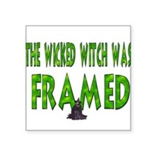 The Wicked Witch Was Framed Rectangle Sticker