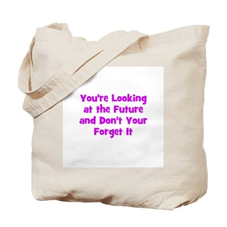 You're Looking at the Future Tote Bag