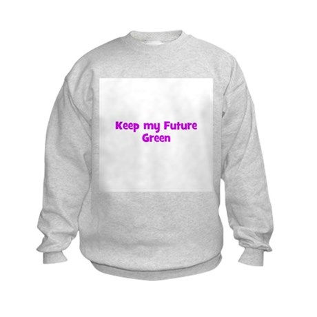 Keep my Future Green Kids Sweatshirt