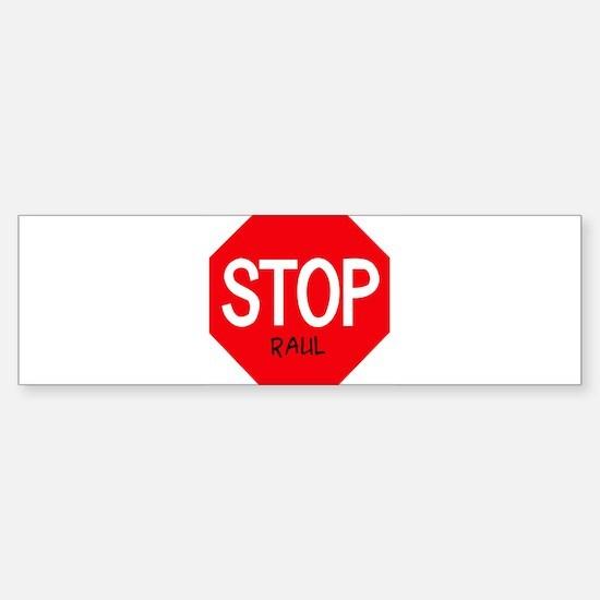 Stop Raul Bumper Bumper Bumper Sticker