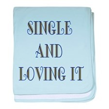 Single And Loving It baby blanket