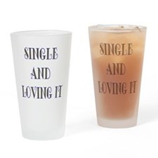 Single And Loving It Drinking Glass