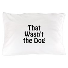 Not the Dog Pillow Case