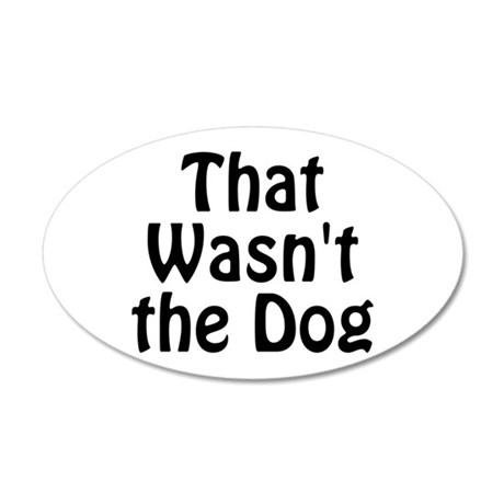 Not the Dog 20x12 Oval Wall Decal