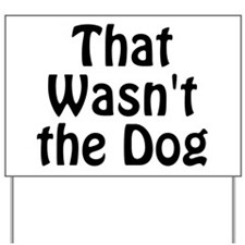 Not the Dog Yard Sign