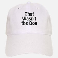 Not the Dog Baseball Baseball Cap