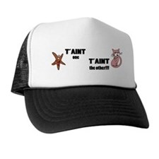 Taint one taint the other Trucker Hat