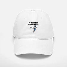 Id Rather Be Playing Lacrosse Baseball Baseball Cap