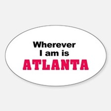 Wherever I am is Atlanta Oval Decal