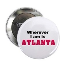 "Wherever I am is Atlanta 2.25"" Button (100 pack)"
