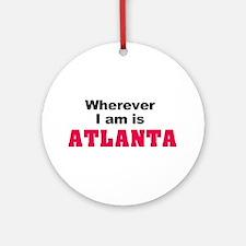 Wherever I am is Atlanta Ornament (Round)