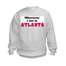 Wherever I am is Atlanta Sweatshirt