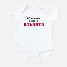 Wherever I am is Atlanta Infant Bodysuit