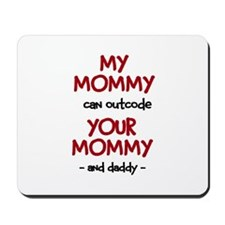 My Mommy can outcode Your Mommy and daddy Mousepad