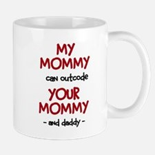 My Mommy can outcode Your Mommy and daddy Mug