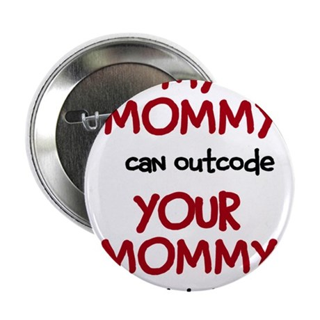 "My Mommy can outcode Your Mommy and daddy 2.25"" Bu"
