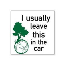 """I usually leave this in the car Square Sticker 3"""""""